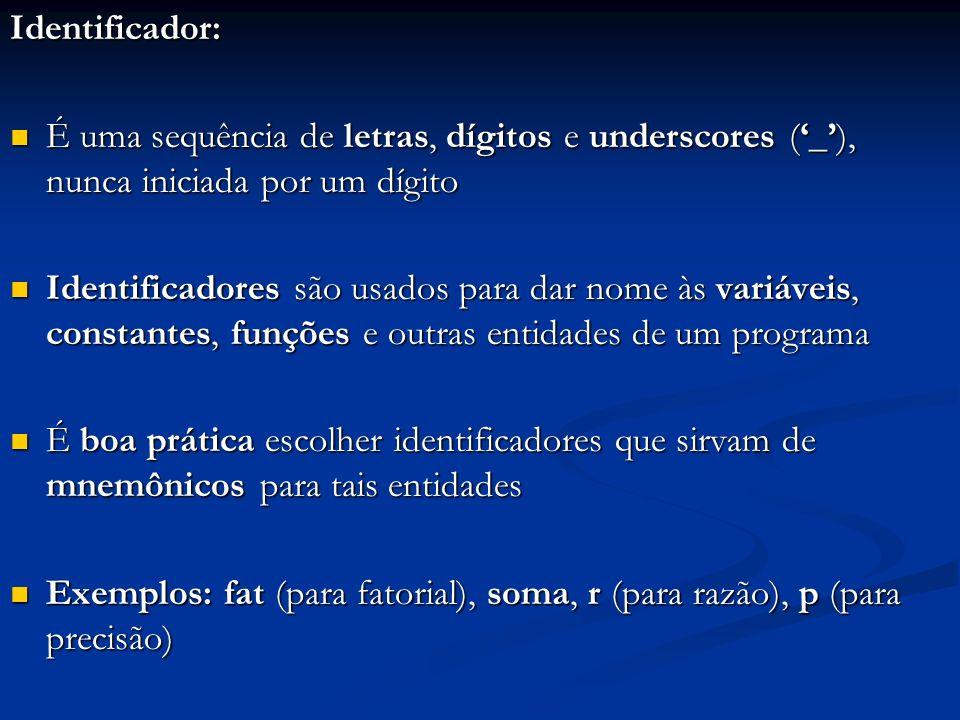 Identificador: É uma sequência de letras, dígitos e underscores (_), nunca iniciada por um dígito É uma sequência de letras, dígitos e underscores (_)
