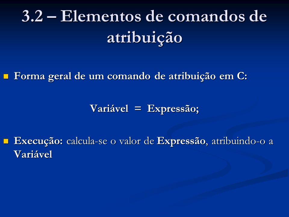 3.4.3 – Variáveis reais Tipos primitivos para reais: Tipos primitivos para reais: Sistemas de ponto-flutuante são imprecisos; exemplo: Sistemas de ponto-flutuante são imprecisos; exemplo: float x = 3426171.8390176294015; double y = 3426171.8390176294015; printf ( x = %24.19e;\ny = %24.19e; , x, y); Comandos x = 3.4261717500000000000e+06; y = 3.4261718390176296200e+06; Resultado Valor impresso de x: correto até o 7º dígito significativo Valor impresso de y: correto até o 16º
