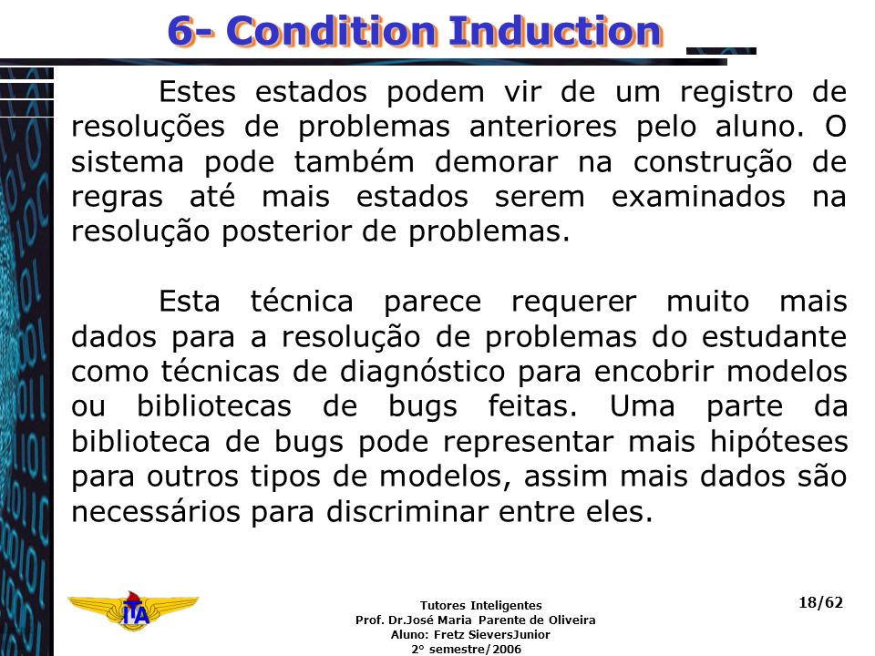 Tutores Inteligentes Prof. Dr.José Maria Parente de Oliveira Aluno: Fretz SieversJunior 2° semestre/2006 18/62 6- Condition Induction Estes estados po