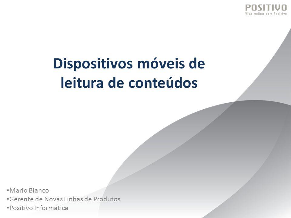 Mario Blanco Gerente de Novas Linhas de Produtos Positivo Informática Dispositivos móveis de leitura de conteúdos