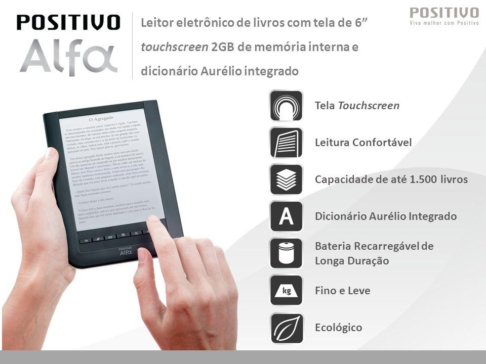Leitor eletrônico de livros com tela de 6 touchscreen 2GB de memória interna e dicionário Aurélio integrado Tela TouchscreenLeitura ConfortávelCapacidade de até 1.500 livrosDicionário Aurélio Integrado Bateria Recarregável de Longa Duração Fino e Leve Ecológico