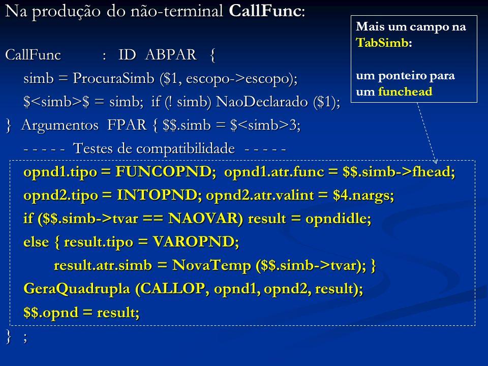Na produção do não-terminal CallFunc: CallFunc: ID ABPAR { simb = ProcuraSimb ($1, escopo->escopo); $ $ = simb; if (.