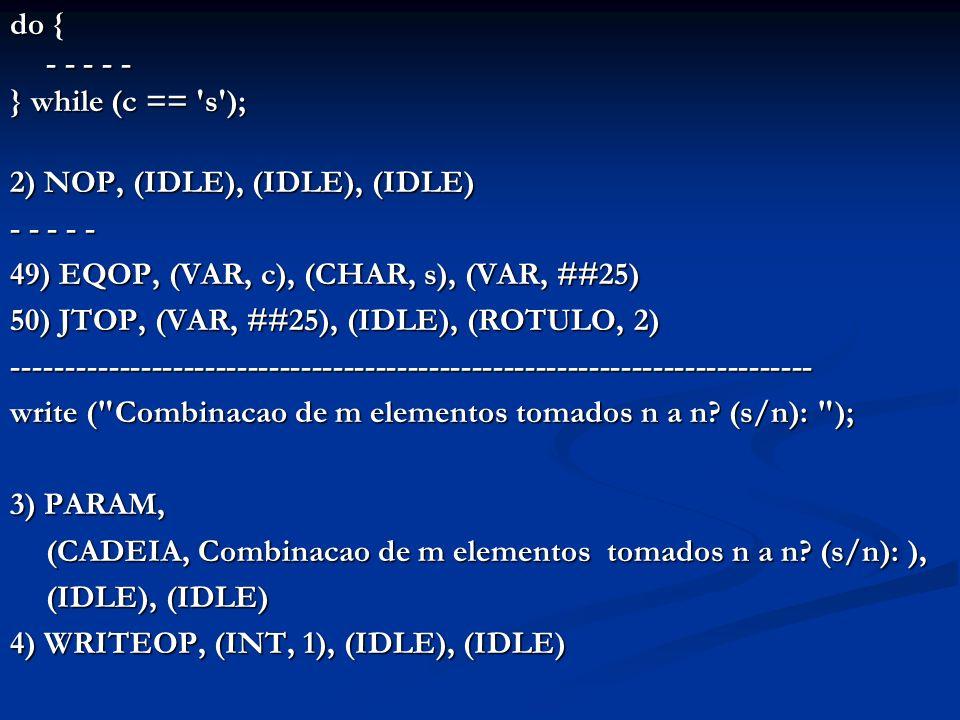 Protótipos das funções para construir o código intermediário: Protótipos das funções para construir o código intermediário: void InicCodIntermed (void); void InicCodIntermFunc (simbolo); void ImprimeQuadruplas (void); quadrupla GeraQuadrupla (int, operando, operando, operando); simbolo NovaTemp (int);