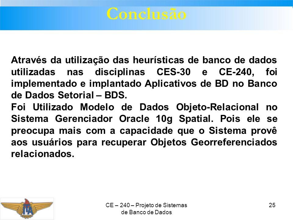 CE – 240 – Projeto de Sistemas de Banco de Dados 25 Conclusão Através da utilização das heurísticas de banco de dados utilizadas nas disciplinas CES-3