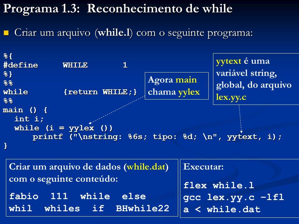 Programa 1.3: Reconhecimento de while Criar um arquivo (while.l) com o seguinte programa: Criar um arquivo (while.l) com o seguinte programa:%{ #defin