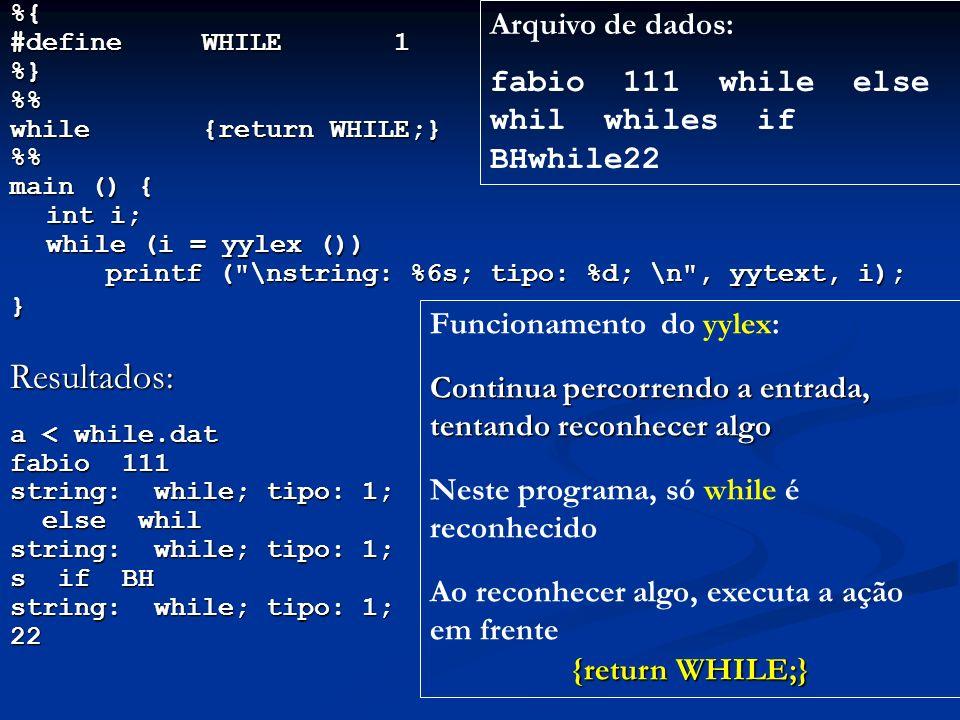 %{ #define WHILE1 %}% while{return WHILE;} % main () { int i; while (i = yylex ()) printf (