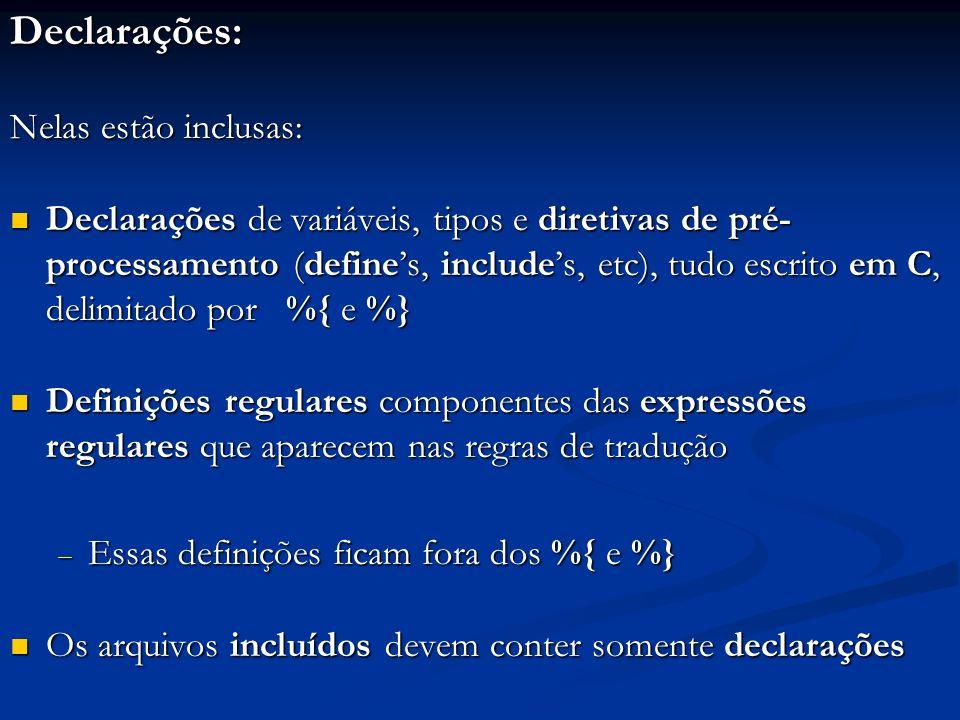 Declarações: Nelas estão inclusas: Declarações de variáveis, tipos e diretivas de pré- processamento (defines, includes, etc), tudo escrito em C, deli