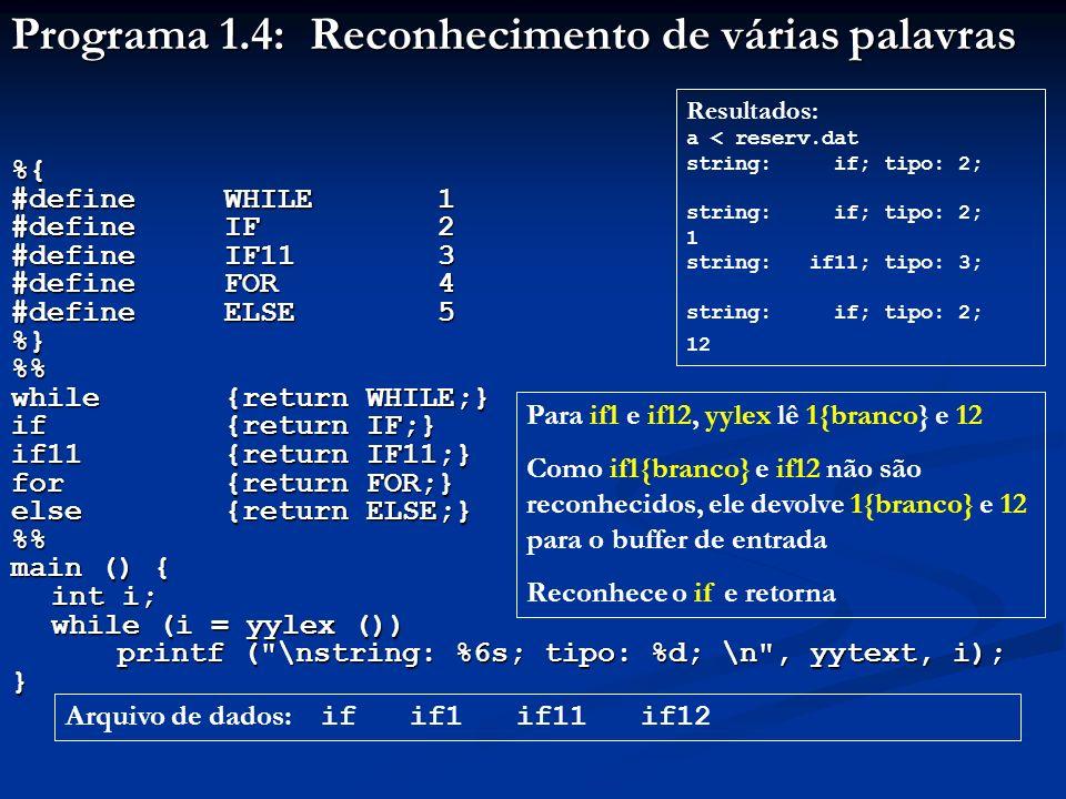 Programa 1.4: Reconhecimento de várias palavras %{ #define WHILE1 #define IF2 #define IF113 #define FOR4 #define ELSE5 %}% while{return WHILE;} if{ret