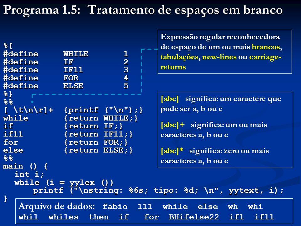 Programa 1.5: Tratamento de espaços em branco %{ #define WHILE1 #define IF2 #define IF113 #define FOR4 #define ELSE5 %}% [ \t\n\r]+{printf (