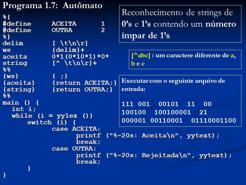 Programa 1.7: Autômato %{ #defineACEITA1 #define OUTRA 2 %} delim[ \t\n\r] ws{delim}+ aceita0*1(0*10*1)*0* string[^ \t\n\r]+ % {ws}{ ;} {aceita} {retu