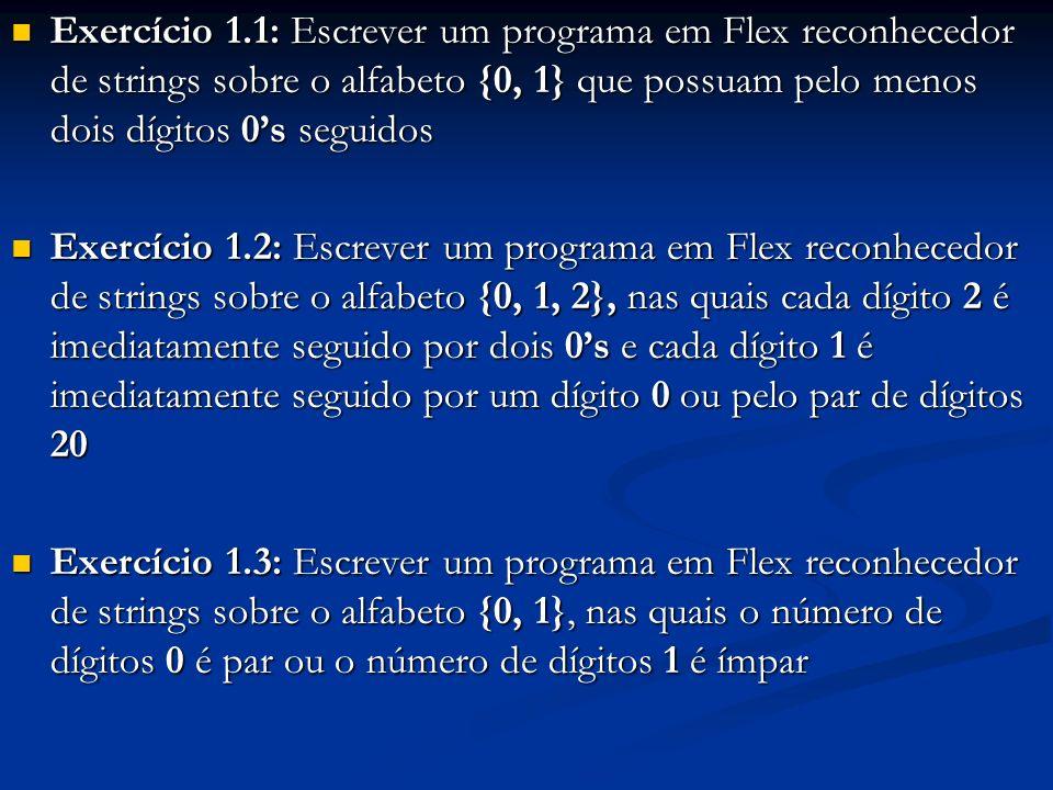 Exercício 1.1: Escrever um programa em Flex reconhecedor de strings sobre o alfabeto {0, 1} que possuam pelo menos dois dígitos 0s seguidos Exercício