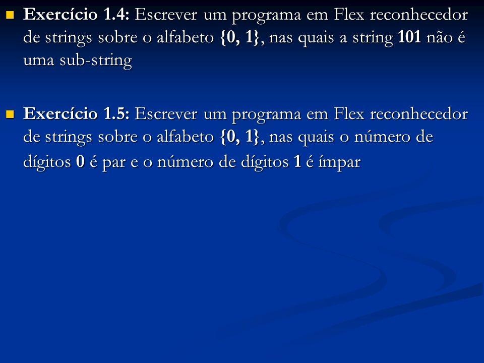 Exercício 1.4: Escrever um programa em Flex reconhecedor de strings sobre o alfabeto {0, 1}, nas quais a string 101 não é uma sub-string Exercício 1.4