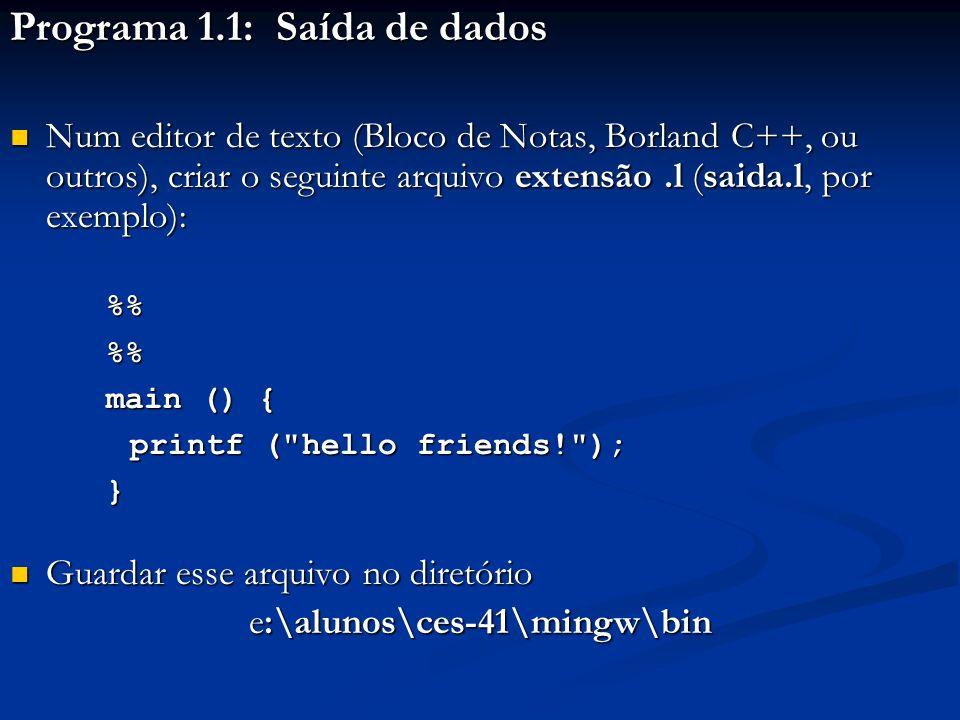 Programa 1.1: Saída de dados Num editor de texto (Bloco de Notas, Borland C++, ou outros), criar o seguinte arquivo extensão.l (saida.l, por exemplo):