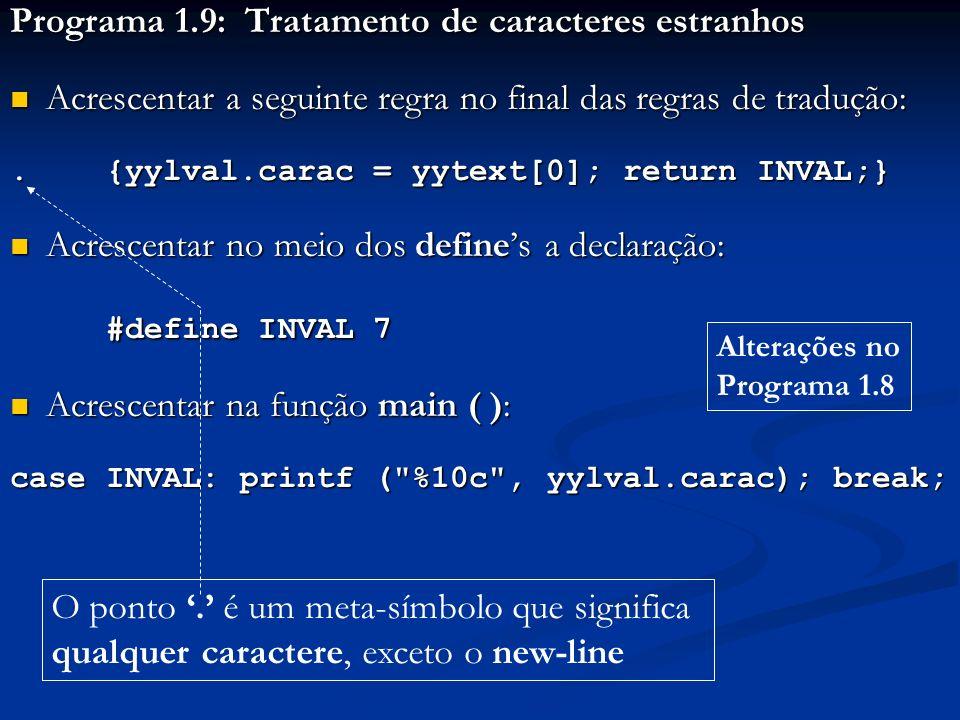 Programa 1.9: Tratamento de caracteres estranhos Acrescentar a seguinte regra no final das regras de tradução: Acrescentar a seguinte regra no final d