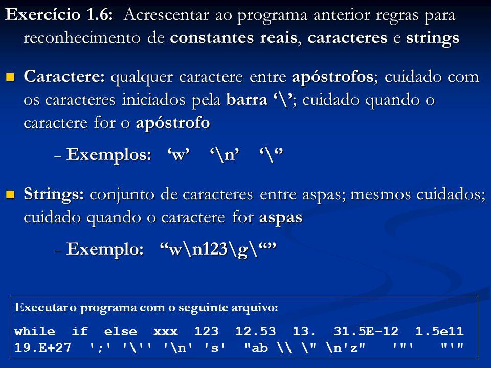 Exercício 1.6: Acrescentar ao programa anterior regras para reconhecimento de constantes reais, caracteres e strings Caractere: qualquer caractere ent