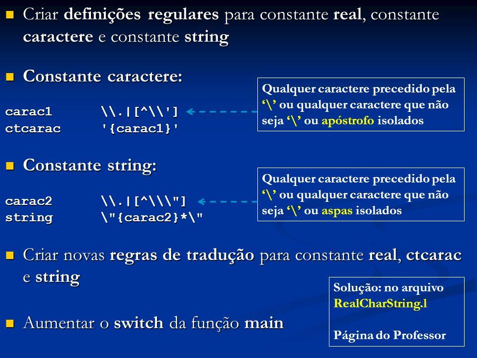 Criar definições regulares para constante real, constante caractere e constante string Criar definições regulares para constante real, constante carac