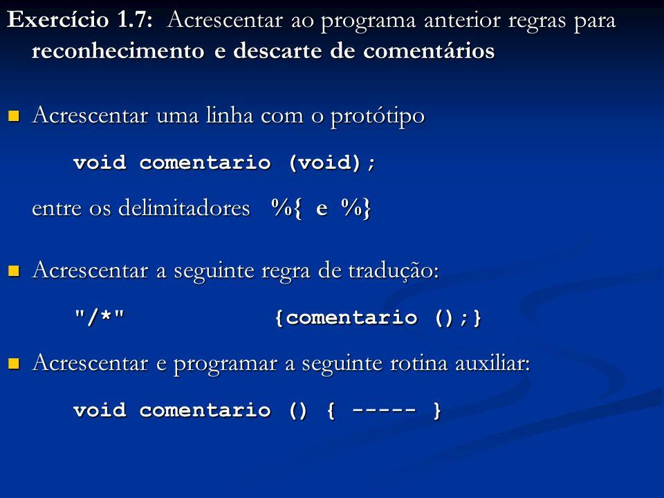 Exercício 1.7: Acrescentar ao programa anterior regras para reconhecimento e descarte de comentários Acrescentar uma linha com o protótipo Acrescentar