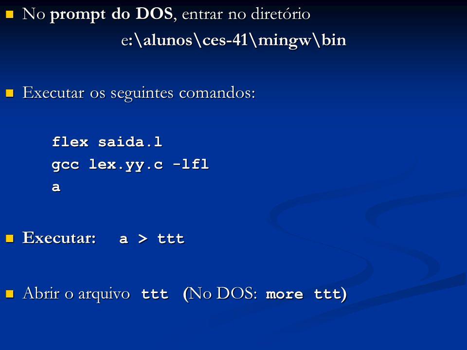 No prompt do DOS, entrar no diretório No prompt do DOS, entrar no diretório e:\alunos\ces-41\mingw\bin Executar os seguintes comandos: Executar os seg