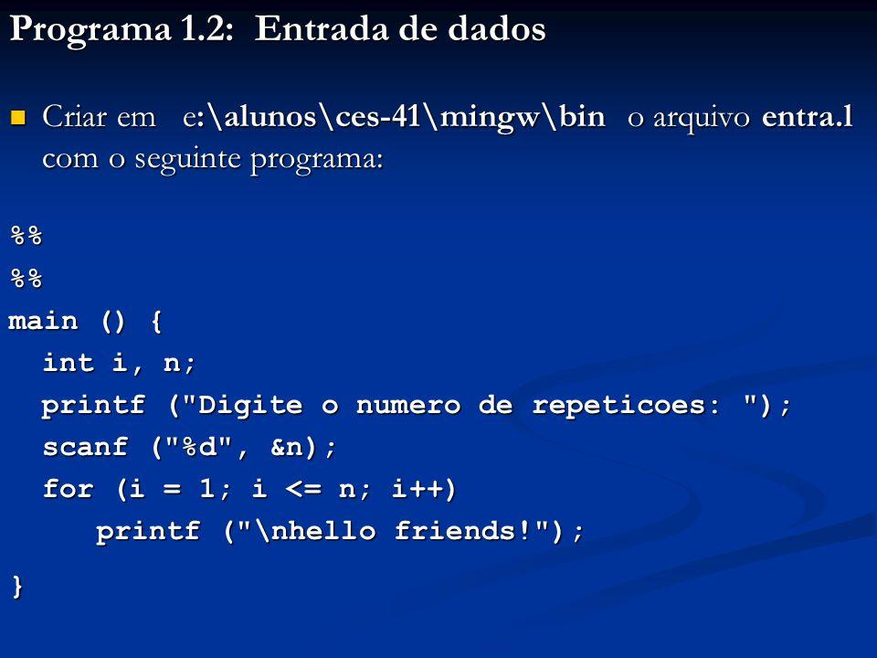 Programa 1.2: Entrada de dados Criar em e:\alunos\ces-41\mingw\bin o arquivo entra.l com o seguinte programa: Criar em e:\alunos\ces-41\mingw\bin o ar