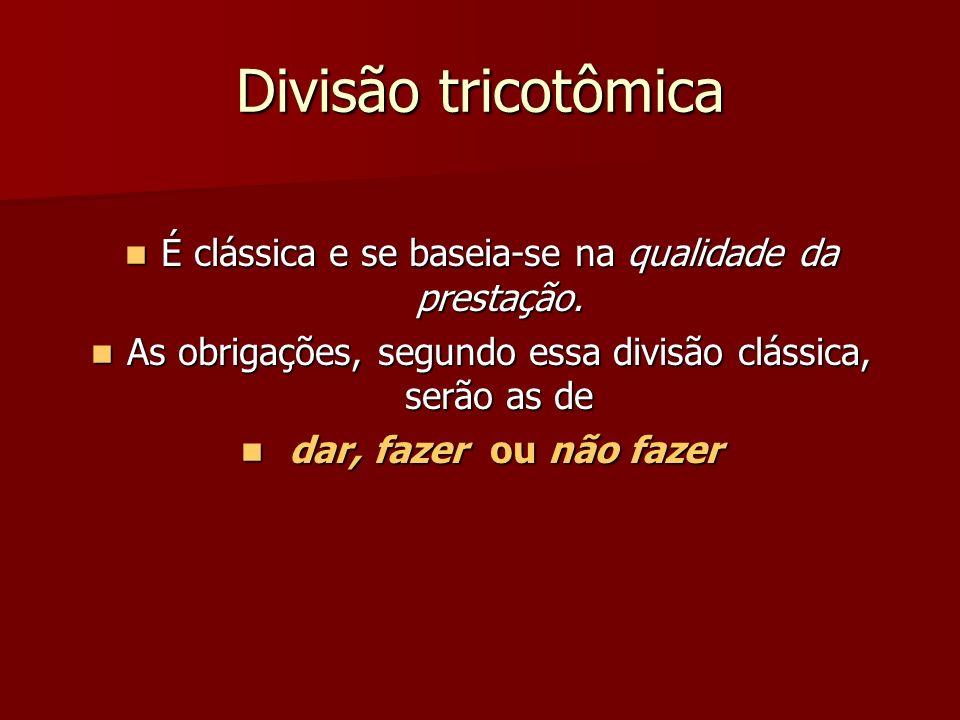 Divisão tricotômica É clássica e se baseia-se na qualidade da prestação.