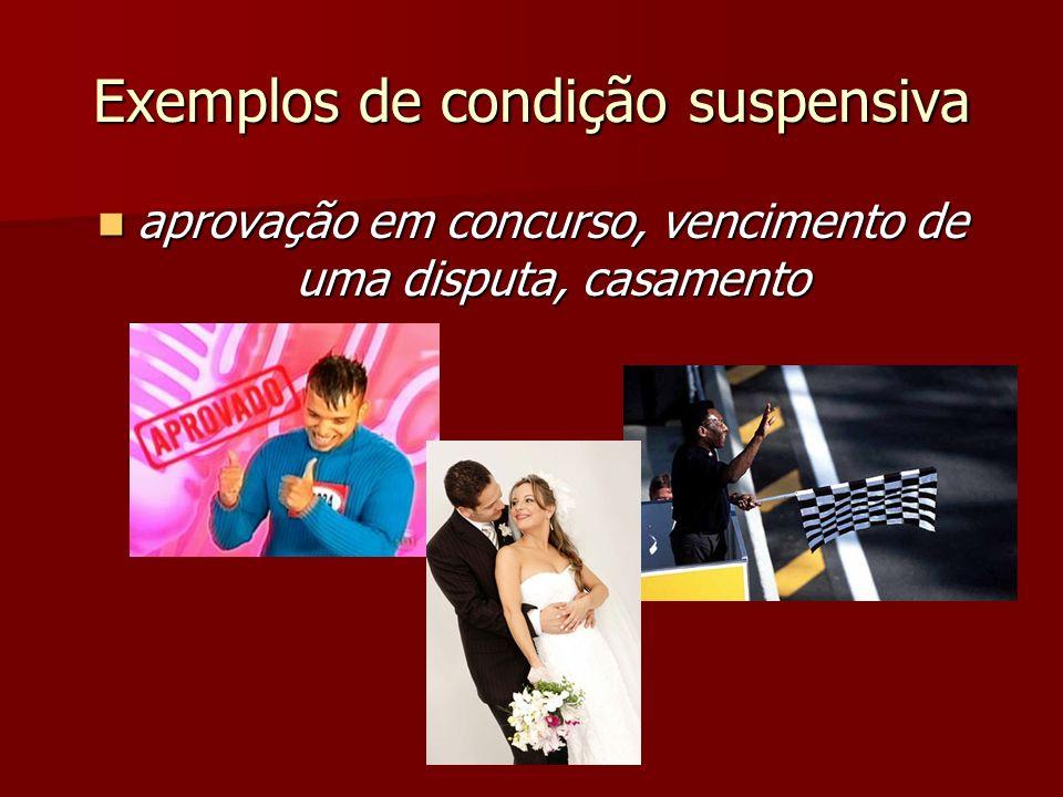 Exemplos de condição suspensiva aprovação em concurso, vencimento de uma disputa, casamento aprovação em concurso, vencimento de uma disputa, casamento