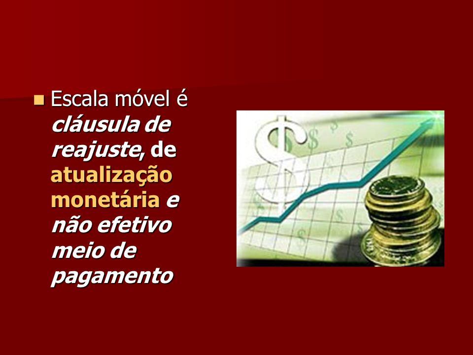 Escala móvel é cláusula de reajuste, de atualização monetária e não efetivo meio de pagamento Escala móvel é cláusula de reajuste, de atualização monetária e não efetivo meio de pagamento
