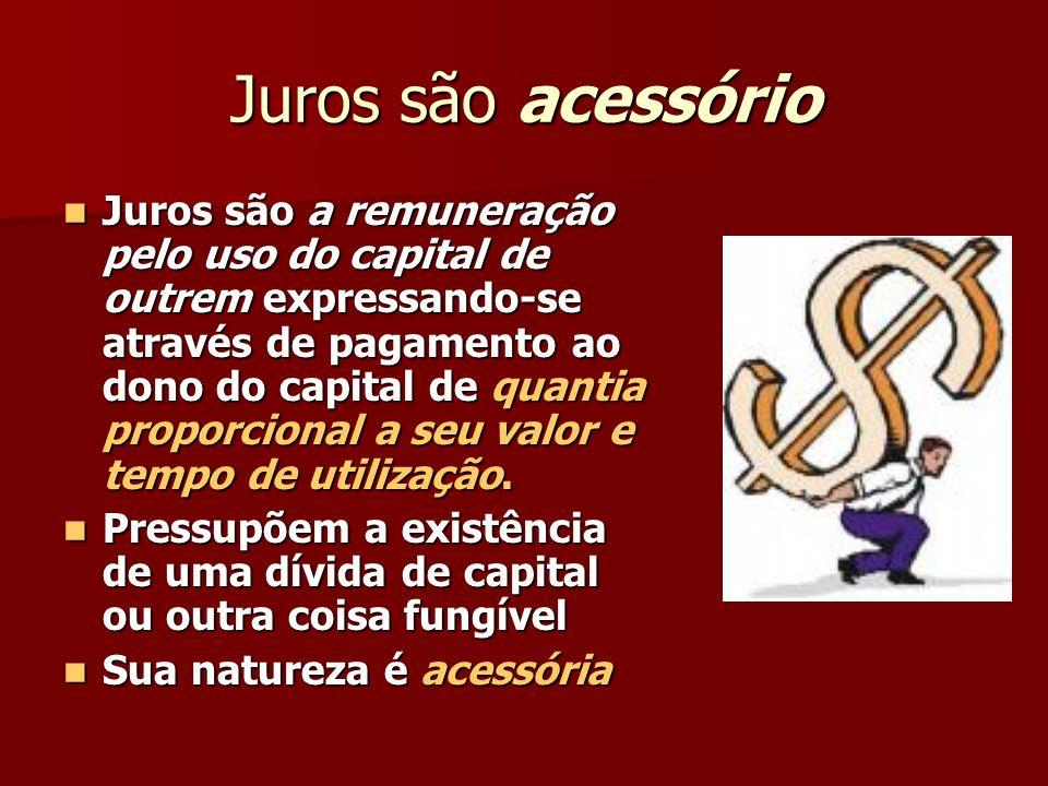 Juros são acessório Juros são a remuneração pelo uso do capital de outrem expressando-se através de pagamento ao dono do capital de quantia proporcional a seu valor e tempo de utilização.