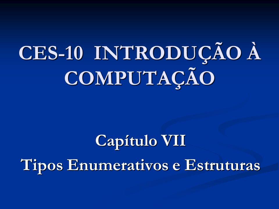 CES-10 INTRODUÇÃO À COMPUTAÇÃO Capítulo VII Tipos Enumerativos e Estruturas