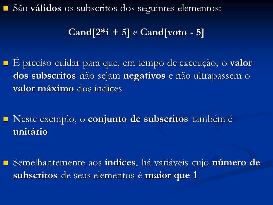 São válidos os subscritos dos seguintes elementos: São válidos os subscritos dos seguintes elementos: Cand[2*i + 5] e Cand[voto - 5] É preciso cuidar