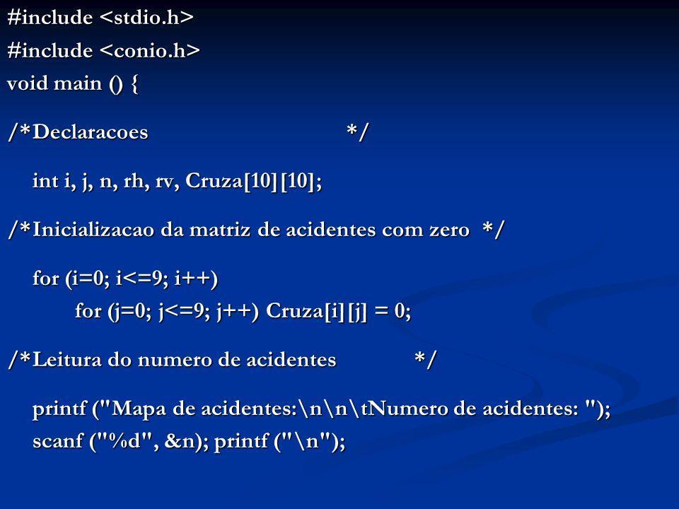 #include #include void main () { /*Declaracoes*/ int i, j, n, rh, rv, Cruza[10][10]; /*Inicializacao da matriz de acidentes com zero*/ for (i=0; i<=9;