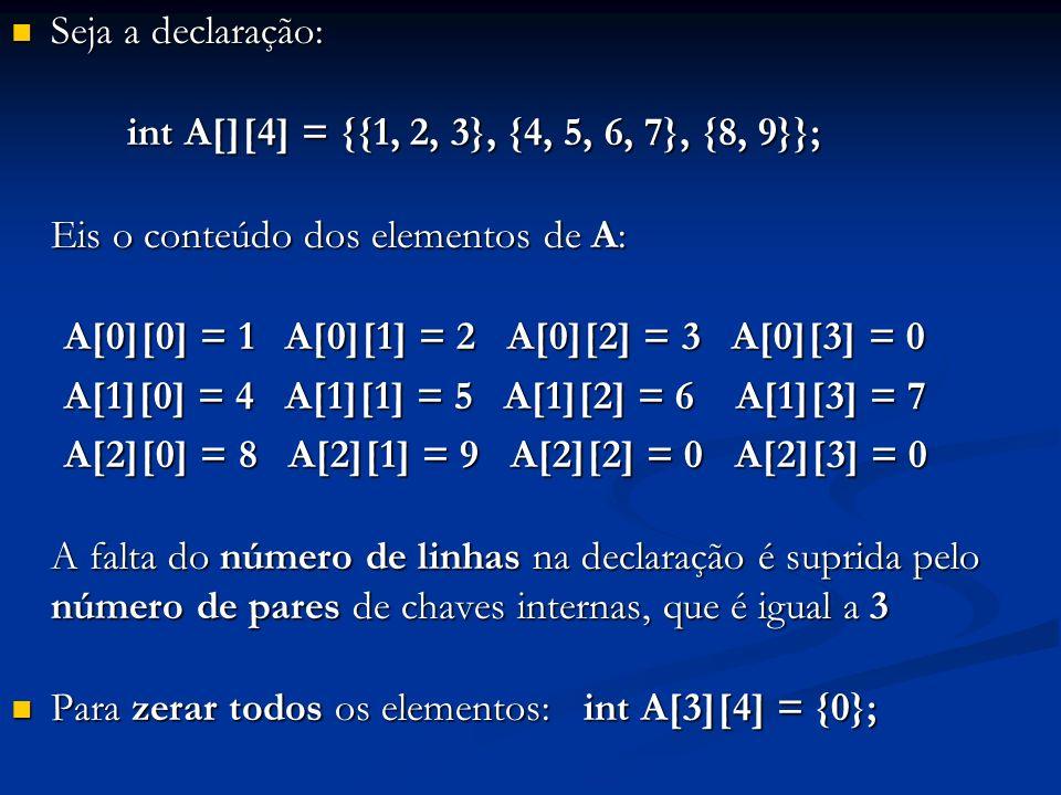 Seja a declaração: Seja a declaração: int A[][4] = {{1, 2, 3}, {4, 5, 6, 7}, {8, 9}}; int A[][4] = {{1, 2, 3}, {4, 5, 6, 7}, {8, 9}}; Eis o conteúdo d