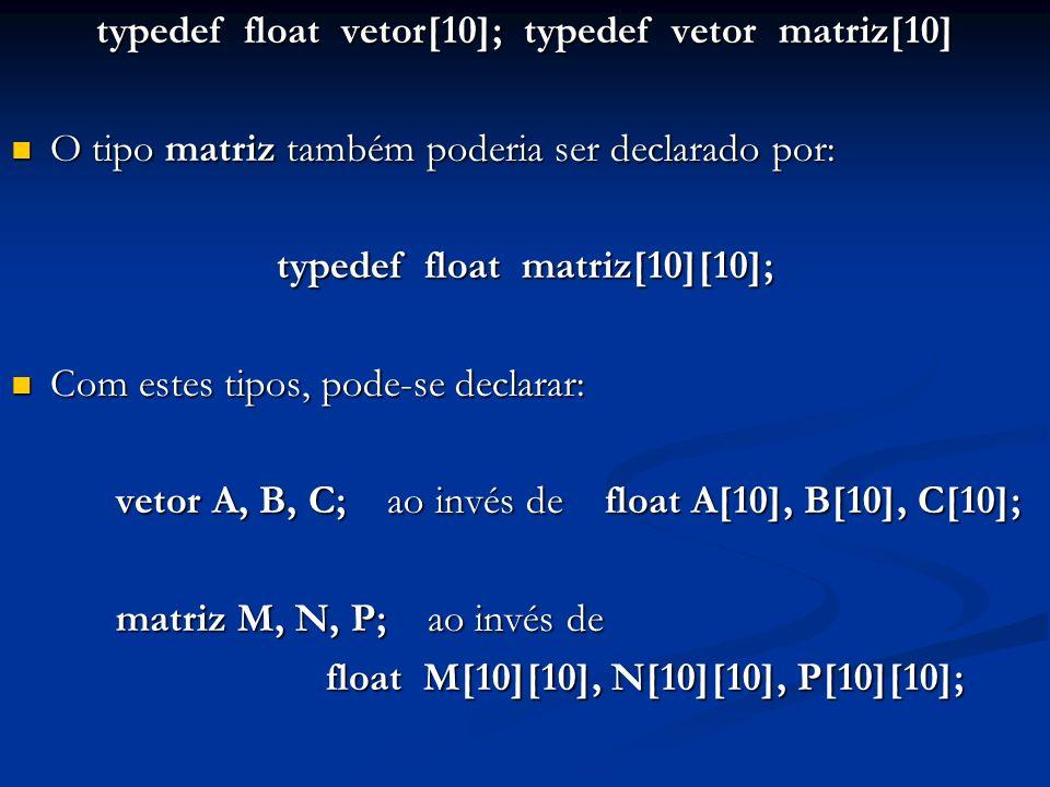 typedef float vetor[10]; typedef vetor matriz[10] O tipo matriz também poderia ser declarado por: O tipo matriz também poderia ser declarado por: type