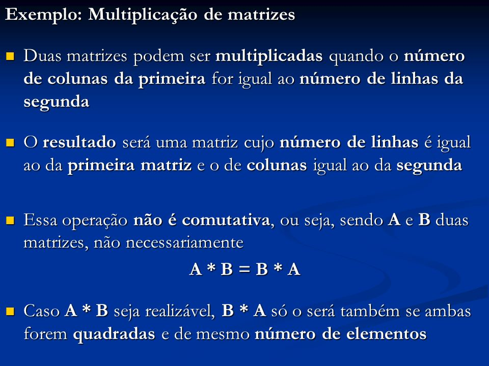 Exemplo: Multiplicação de matrizes Duas matrizes podem ser multiplicadas quando o número de colunas da primeira for igual ao número de linhas da segun