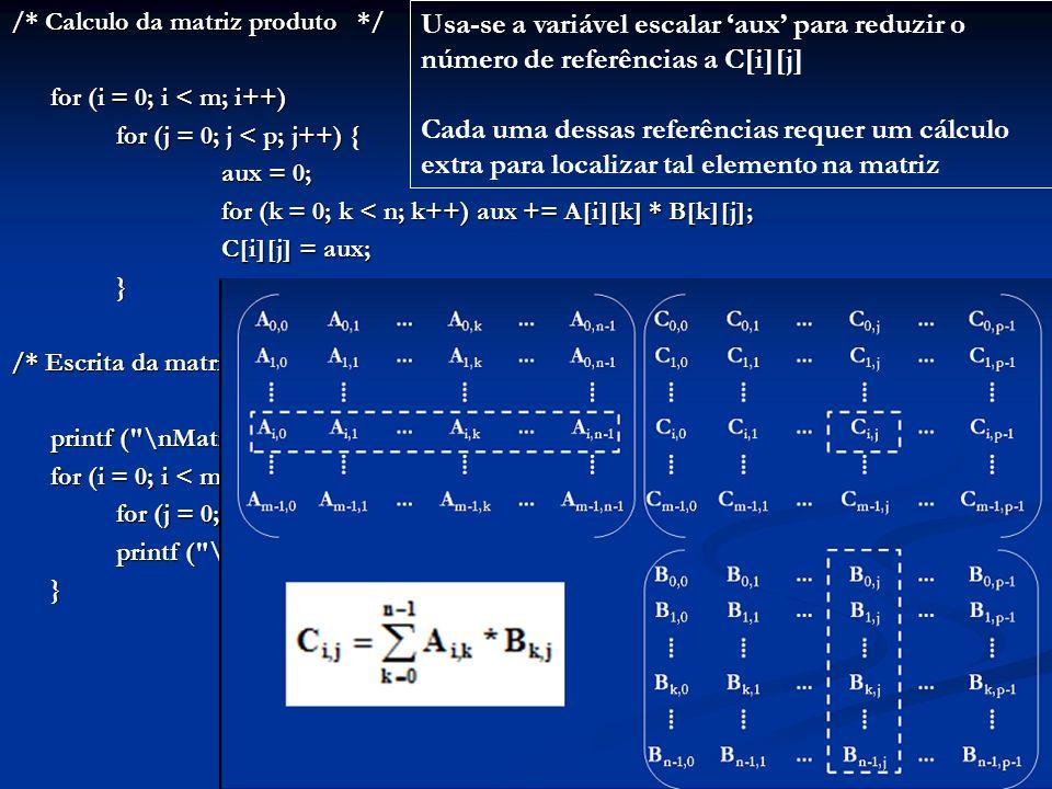 /* Calculo da matriz produto */ for (i = 0; i < m; i++) for (j = 0; j < p; j++) { aux = 0; for (k = 0; k < n; k++) aux += A[i][k] * B[k][j]; C[i][j] =