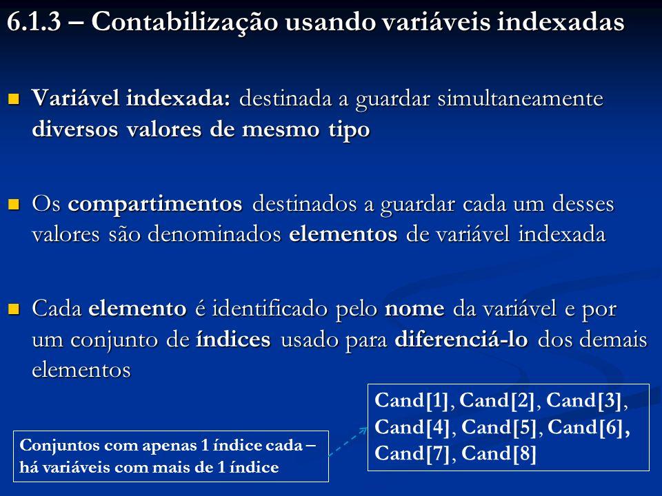 6.1.3 – Contabilização usando variáveis indexadas Variável indexada: destinada a guardar simultaneamente diversos valores de mesmo tipo Variável index