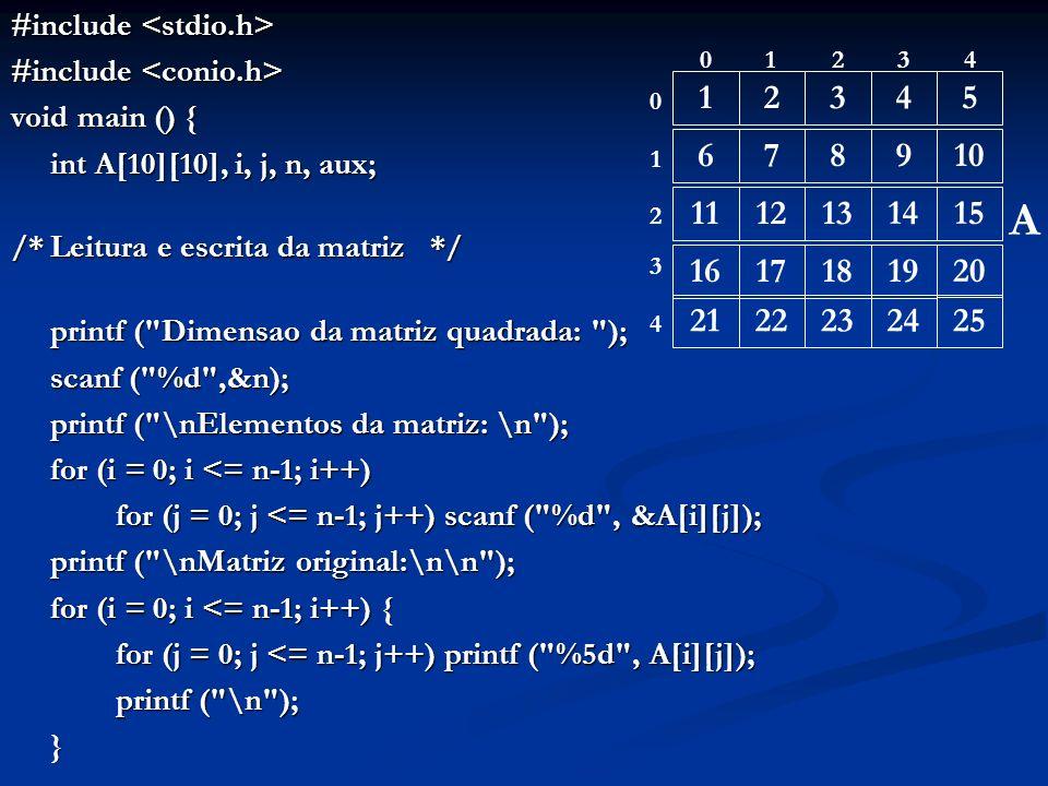 #include #include void main () { int A[10][10], i, j, n, aux; /*Leitura e escrita da matriz*/ printf (