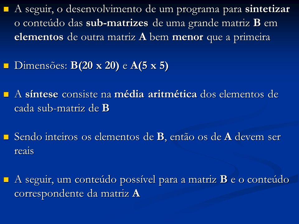 A seguir, o desenvolvimento de um programa para sintetizar o conteúdo das sub-matrizes de uma grande matriz B em elementos de outra matriz A bem menor