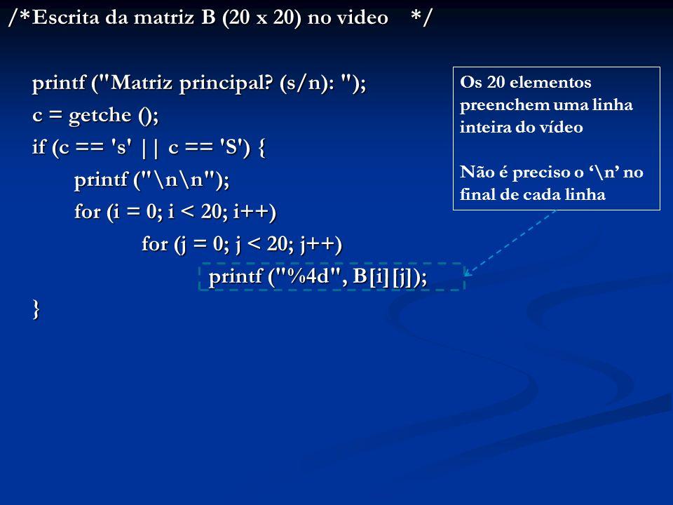 /*Escrita da matriz B (20 x 20) no video*/ printf (