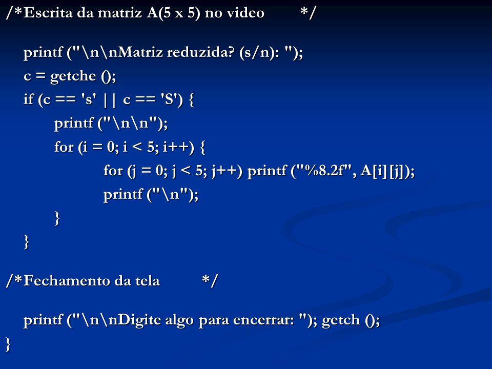 /*Escrita da matriz A(5 x 5) no video*/ printf (