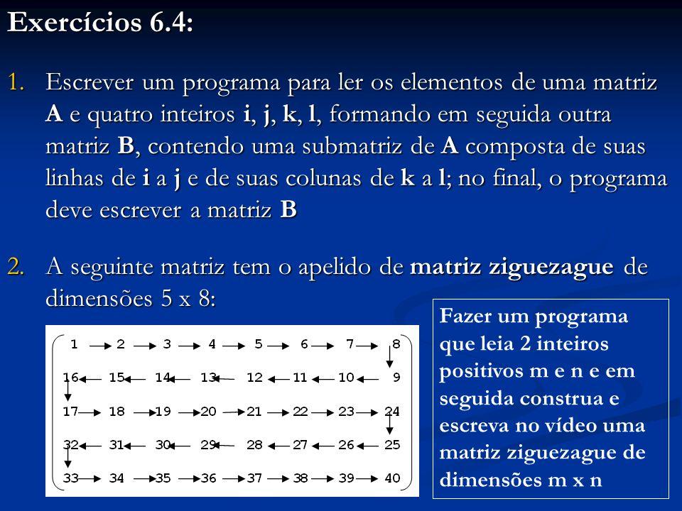 Exercícios 6.4: 1.Escrever um programa para ler os elementos de uma matriz A e quatro inteiros i, j, k, l, formando em seguida outra matriz B, contend