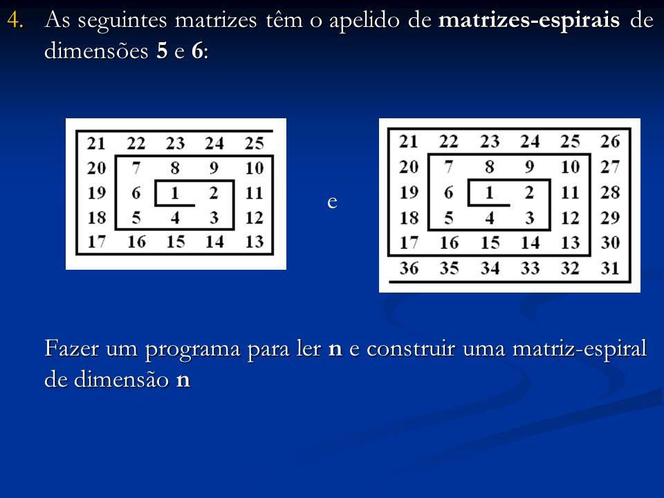4.As seguintes matrizes têm o apelido de matrizes-espirais de dimensões 5 e 6: Fazer um programa para ler n e construir uma matriz-espiral de dimensão