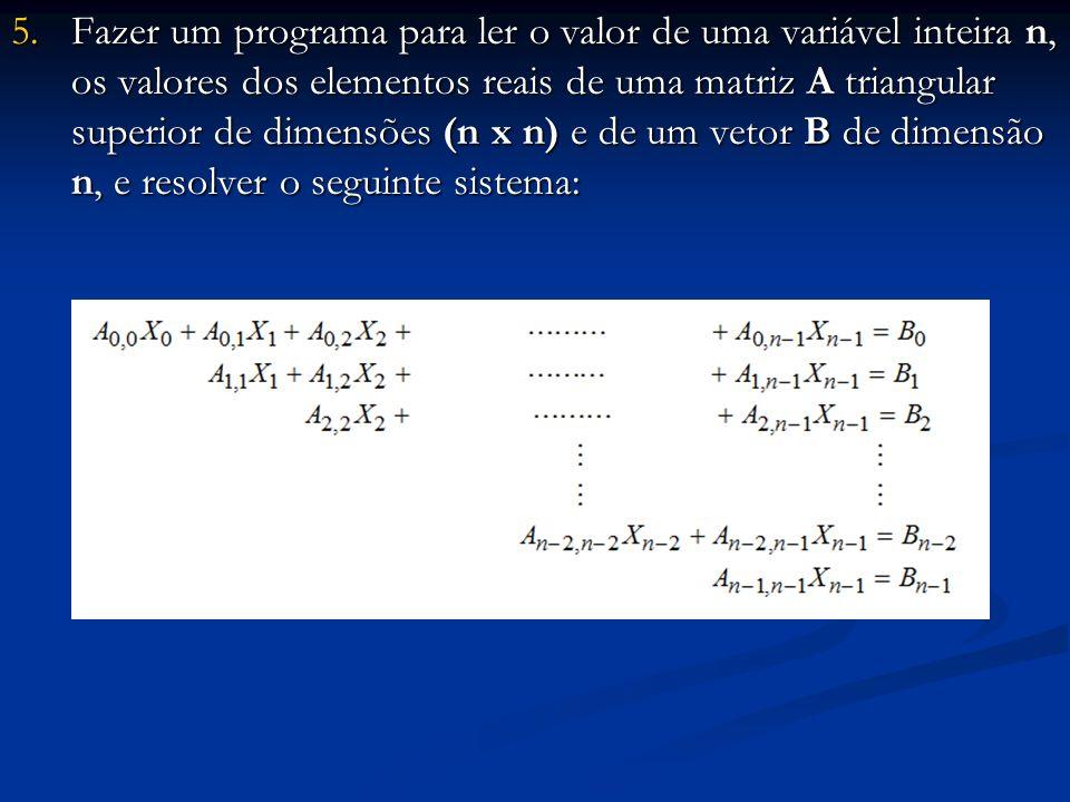 5.Fazer um programa para ler o valor de uma variável inteira n, os valores dos elementos reais de uma matriz A triangular superior de dimensões (n x n
