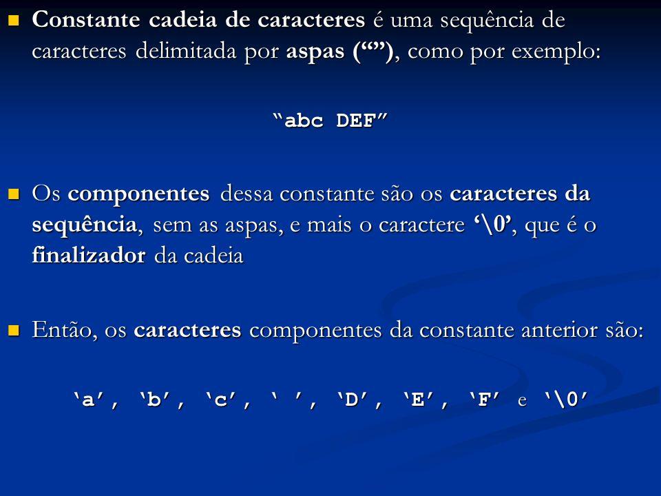Constante cadeia de caracteres é uma sequência de caracteres delimitada por aspas (), como por exemplo: Constante cadeia de caracteres é uma sequência