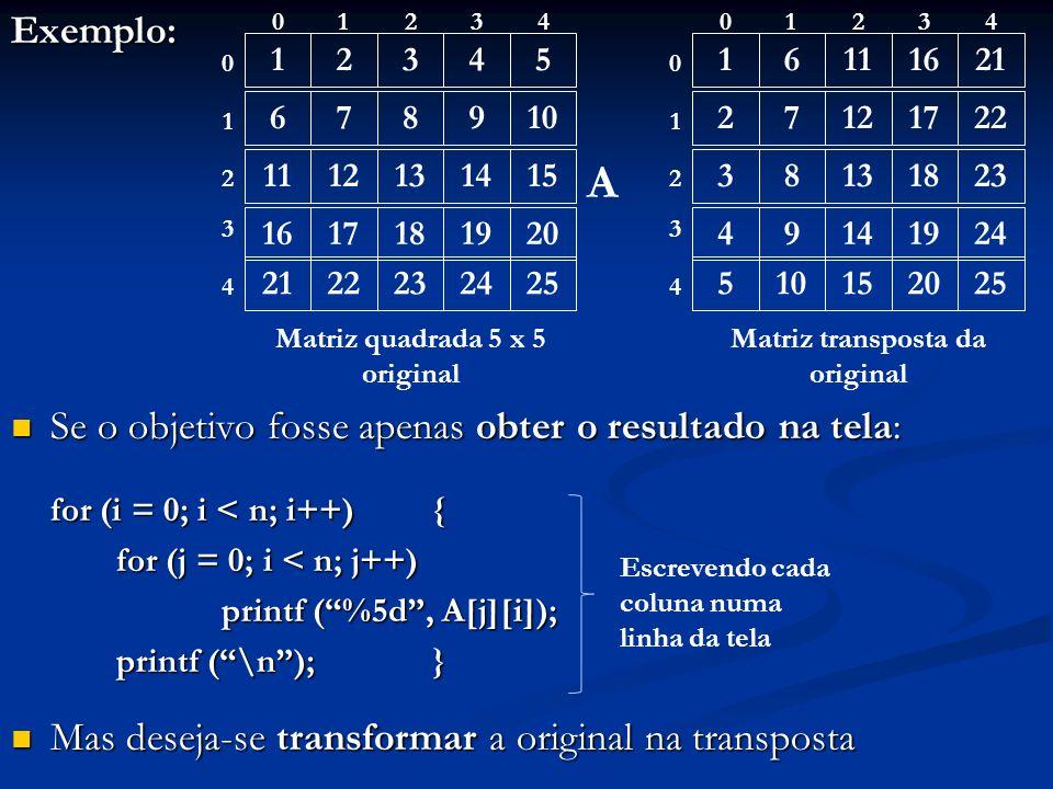 Exemplo: Se o objetivo fosse apenas obter o resultado na tela: Se o objetivo fosse apenas obter o resultado na tela: for (i = 0; i < n; i++) { for (j