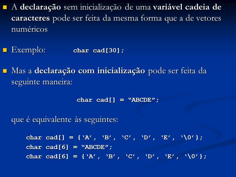 A declaração sem inicialização de uma variável cadeia de caracteres pode ser feita da mesma forma que a de vetores numéricos A declaração sem iniciali