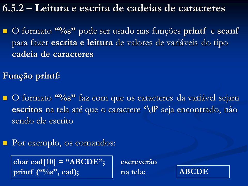6.5.2 – Leitura e escrita de cadeias de caracteres O formato %s pode ser usado nas funções printf e scanf para fazer escrita e leitura de valores de v