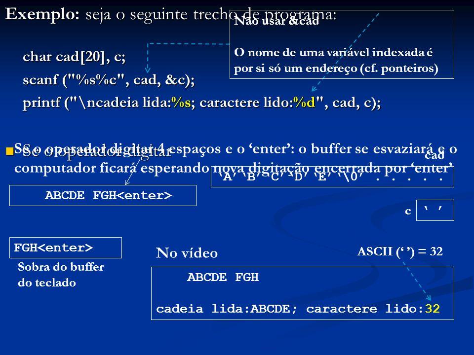 Exemplo: seja o seguinte trecho de programa: char cad[20], c; scanf (