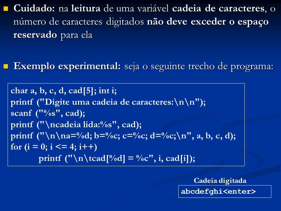 Cuidado: na leitura de uma variável cadeia de caracteres, o número de caracteres digitados não deve exceder o espaço reservado para ela Cuidado: na le