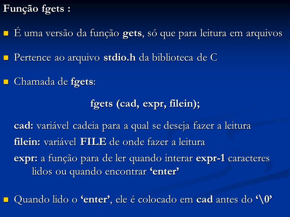 Função fgets : É uma versão da função gets, só que para leitura em arquivos É uma versão da função gets, só que para leitura em arquivos Pertence ao a