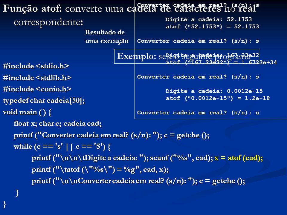 Função atof: converte uma cadeia de caracteres no real correspondente: #include #include typedef char cadeia[50]; void main ( ) { float x; char c; cad
